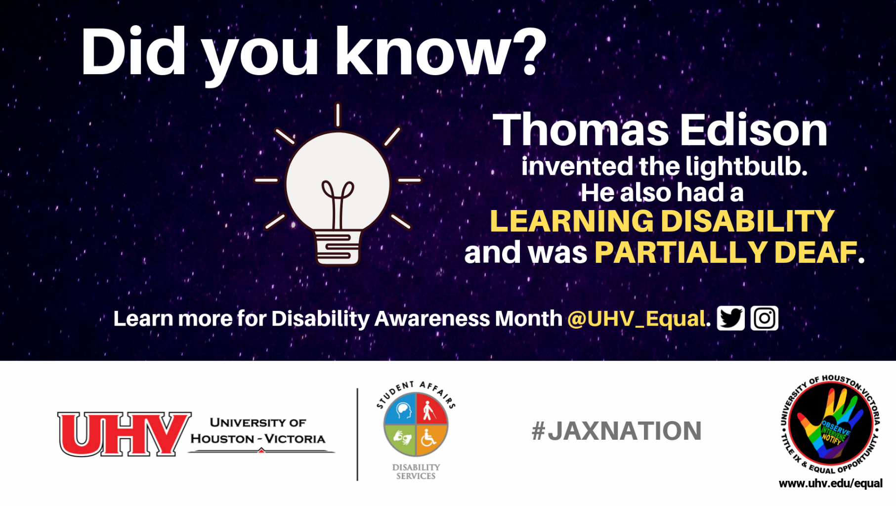 Did you know? Thomas Edison invented the lightbulb. He also had a learning disability and was partially deaf. UHV Disability Services Logo. October is Disability Awareness Month. #jaxnation.